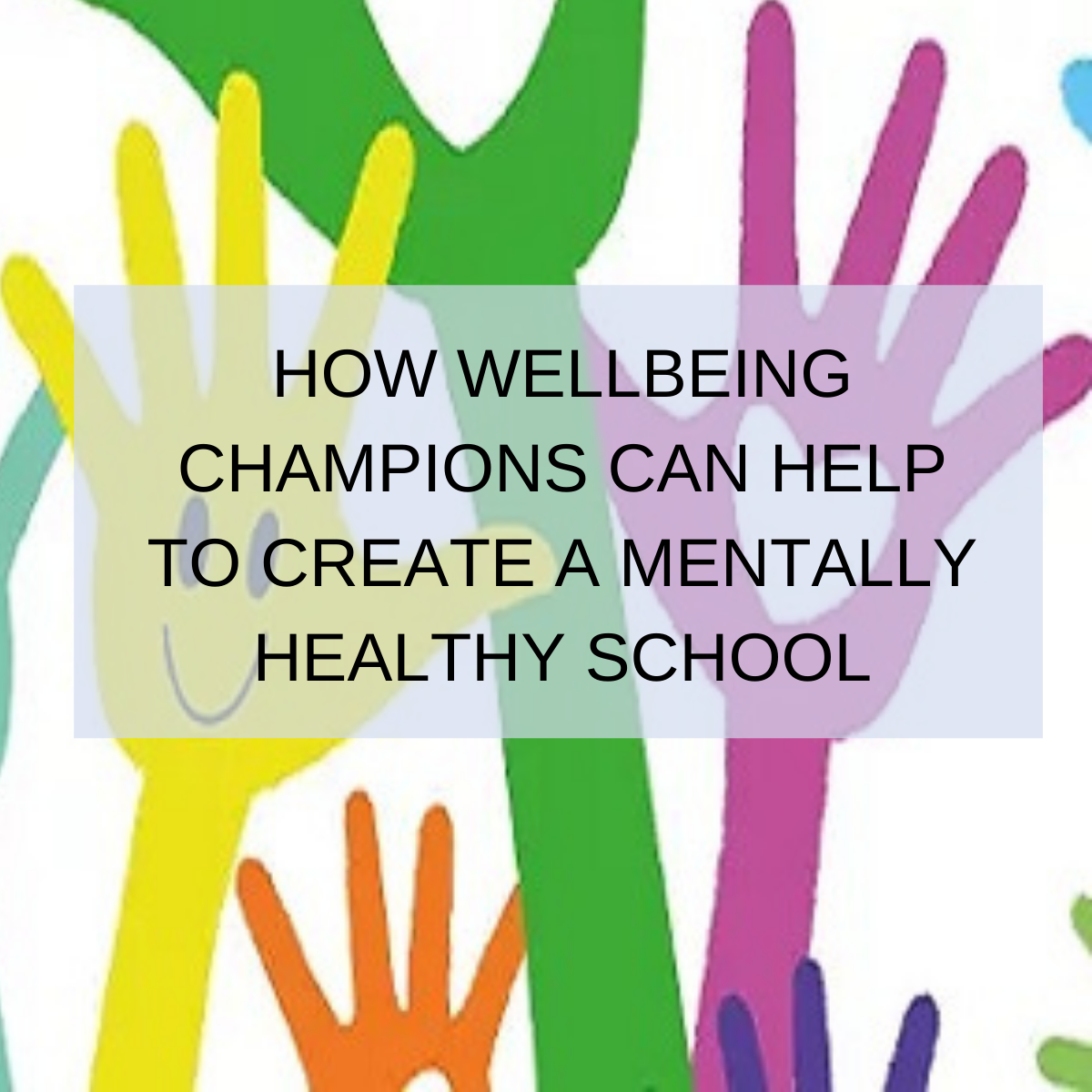 How Wellbeing Champions can help to create a mentally healthy school
