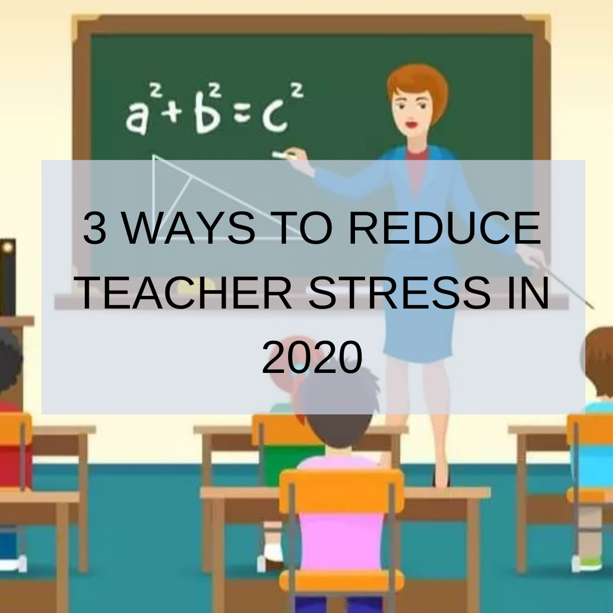 3 Ways To Reduce Teacher Stress In 2020